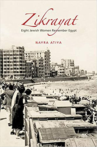 Zikrayat: Eight Jewish Women Remember Egypt by Nayra Atiya