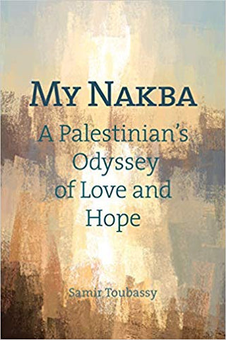 My Nakba: A Palestinian's Odyssey of Love and Hope