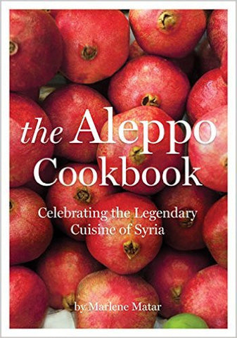 The Aleppo Cookbook: Celebrating the Legendary Cuisine of Syria by Marlene Matar