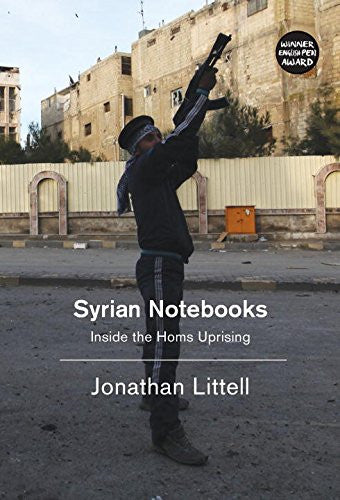 Syrian Notebooks: Inside the Homs Uprising by Jonathan Littell
