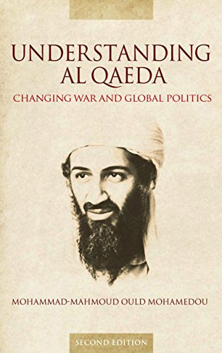 Understanding Al Qaeda: Changing War and Global Politics by Mohammad-Mahmoud Ould Mohamedou