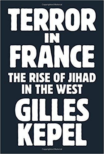 Terror in France: The Rise of Jihad in the West by  Giles Kepel