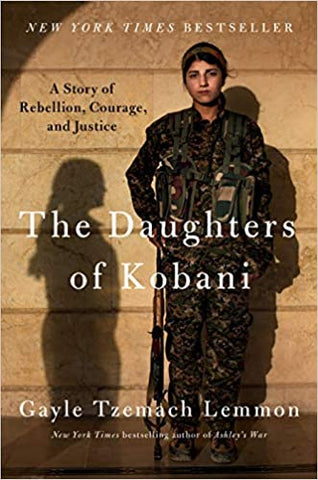 The Daughters of Kobani: A Story of Rebellion, Courage, and Justice by Gayle Tzemach Lemmon