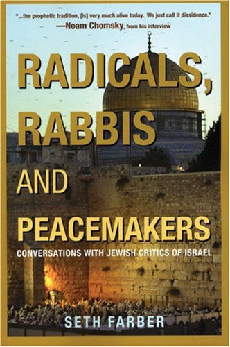 Radicals, Rabbis and Peacemakers: Conversations with Jewish Critics of Israel by Seth Farber