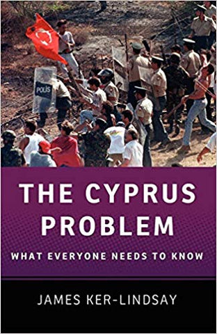 The Cyprus Problem: What Everyone Needs to Know by James Ker-Lindsay