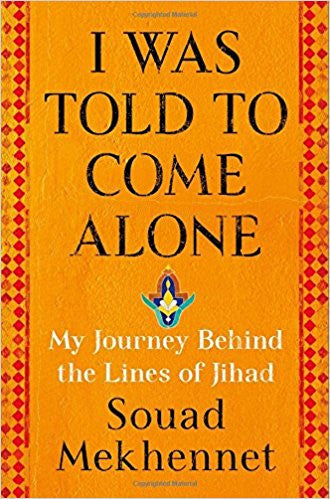 I Was Told to Come Alone: My Journey Behind the Lines of Jihad by Souad Mekhennet