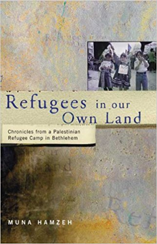 Refugees in Our Own Land: Chronicles From a Palestinian Refugee Camp in Bethlehem by Muna Hamzeh