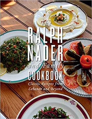 The Ralph Nader and Family Cookbook: Classic Recipes from Lebanon and Beyond by Ralph Nader