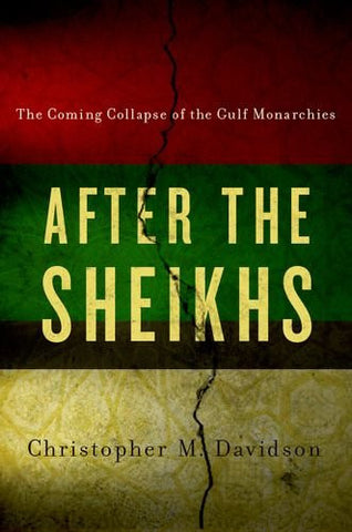 After the Sheikhs: The Coming Collapse of the Gulf Monarchies by Christopher Davidson