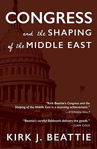 Congress and the Shaping of the Middle East by Kirk Beattie