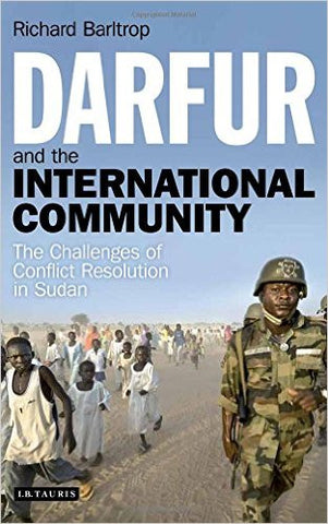 Darfur and the International Community: The Challenges of Conflict Resolution in Sudan by Richard Barltrop