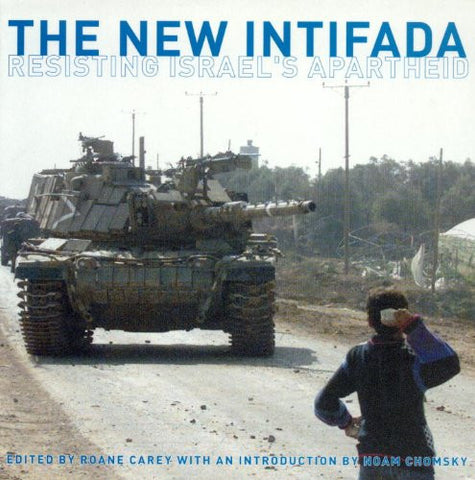 The New Intifada: Resisting Israel's Apartheid by Roane Carey, Noam Chomsky, Gila Svirsky & Alison Weir