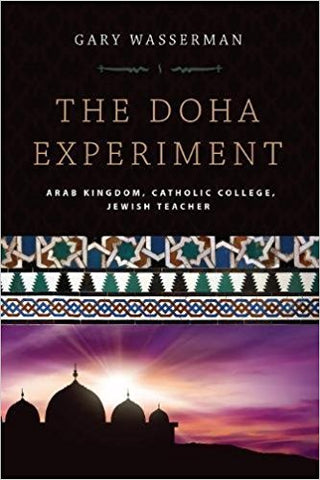 The Doha Experiment: Arab Kingdom, Catholic College, Jewish Teacher by Gary Wasserman