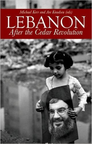 Lebanon: After the Cedar Revolution by Are Knudsen and Michael Kerr