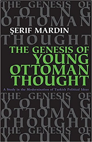 The Genesis of Young Ottoman Thought: A Study in the Modernization of Turkish Political Ideas by Serif Mardin