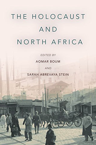 The Holocaust and North Africa by Aomar Boum and Sarah Stein