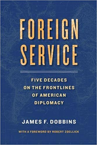 Foreign Service: Five Decades on the Frontlines of American Diplomacy by James F. Dobbins