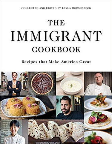 The Immigrant Cookbook: Recipes That Make America Great by Leyla Moushabeck