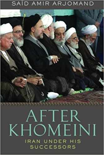 After Khomeini: Iran Under His Successors by Said Amir Arjomand