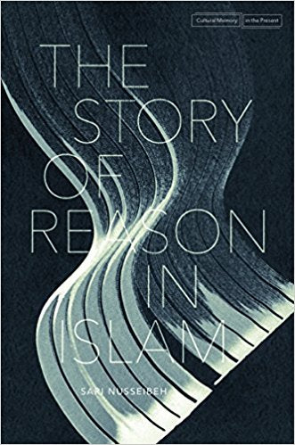 The Story of Reason in Islam by Sari Nusseibeh