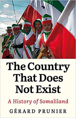 The Country That Does Not Exist: A History of Somaliland by Gérard Prunier
