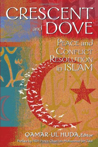 Crescent and Dove: Peace and Conflict Resolution in Islam by Qamar-al Huda