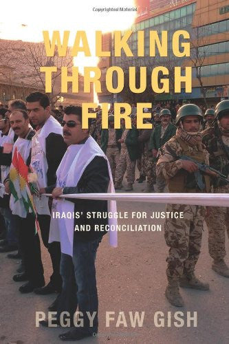 Walking Through Fire: Iraqis' Struggle for Justice and Reconciliation by Peggy Faw Gish