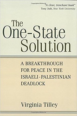 """The One-State Solution: A Breakthrough for Peace in the Israeli-Palestinian Deadlock by Virginia Tilley"""