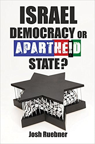 Israel: Democracy or Apartheid State? by Josh Ruebner