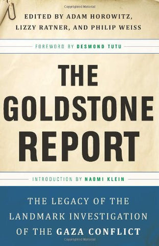 The Goldstone Report: The Legacy of the Landmark Investigation of the Gaza Conflict by Adam Horowitz, Lizzy Ratner, and Philip Weiss