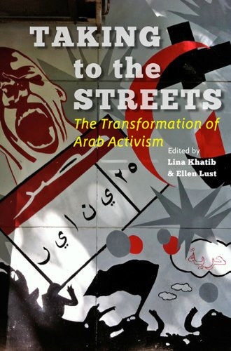Taking to the Streets: The Transformation of Arab Activism by Lina Khatib and Ellen Lust