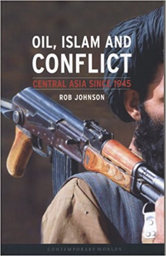 Oil, Islam, and Conflict: Central Asia since 1945 by Rob Johnson