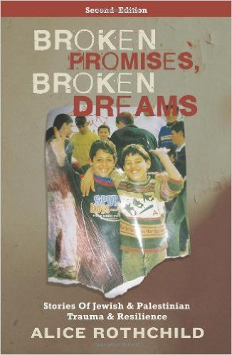 Broken Promises, Broken Dreams: Stories of Jewish and Palestinian Trauma and Resilience by Alice Rothchild