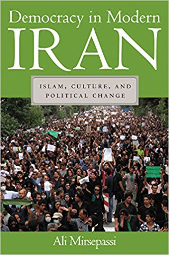 Democracy in Modern Iran: Islam, Culture, and Political Change by Ali Mirsepassi