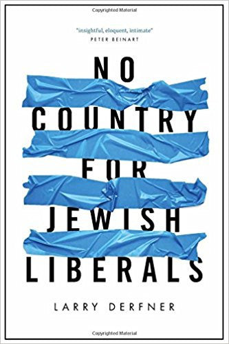No Country for Jewish Liberals by Larry Derfner