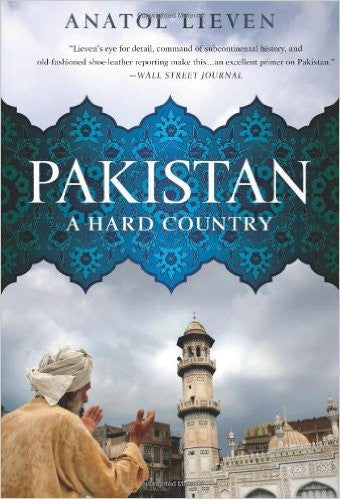 Pakistan: A Hard Country by Anatol Lieven