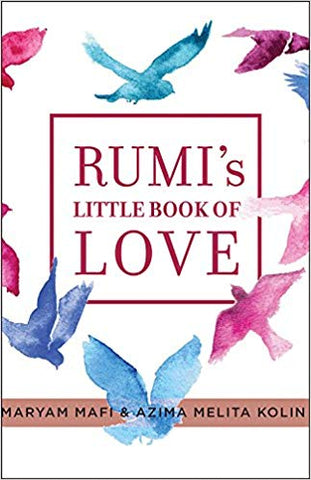 Rumi's Little Book of Love by Maryam Mafi and Azima Melita Kolin