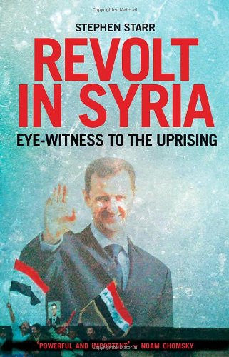 Revolt in Syria: Eye-witness to the Uprising by Stephen Starr