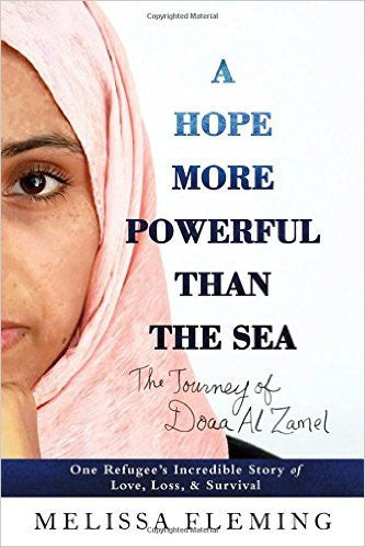 A Hope More Powerful Than the Sea: One Refugee's Incredible Story of Love, Loss, and Survival by Melissa Fleming