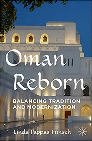 Oman Reborn: Balancing Tradition and Modernization by Linda Pappas Funsch