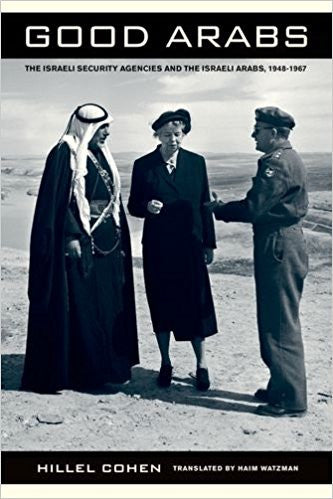 Good Arabs: The Israeli Security Agencies and the Israeli Arabs, 1948–1967 by Hillel Cohen