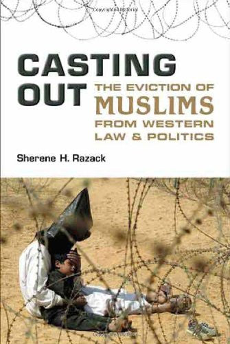 Casting Out: The Eviction of Muslims from Western Law and Politics by Sherene Razack