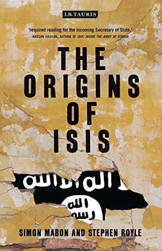 The Origins of ISIS:The Collapse of Nations and Revolution in the Middle East by Simon Mabon and Stephen Royle