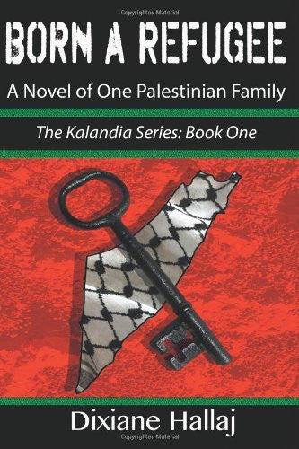 Born a Refugee: A Novel of One Palestinian Family by Dixiane Hallaj