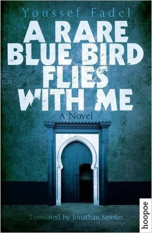 A Rare Blue Bird Flies with Me: A Novel by Youssef Fadel