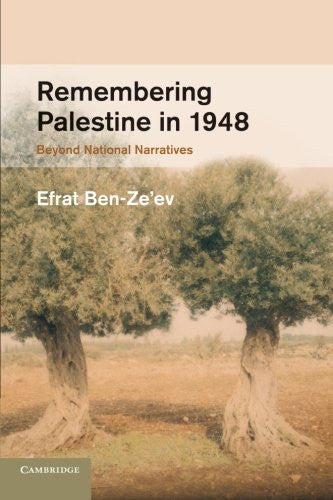 Remembering Palestine in 1948: Beyond National Narratives by Efrat Ben-Ze'ev