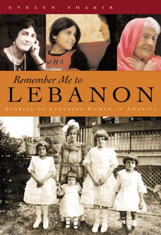 Remember Me to Lebanon: Stories of Lebanese Women in America by Evelyn Shakir
