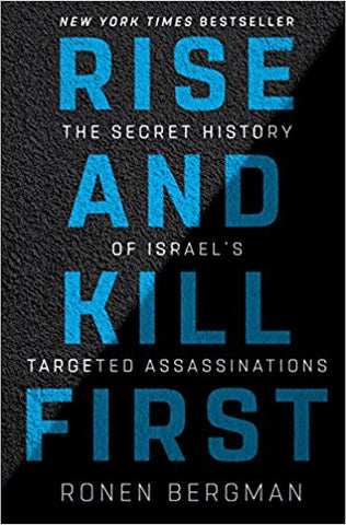 Rise and Kill First: The Secret History of Israel's Targeted Assassinations by Ronen Bergman