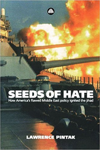 Seeds of Hate: How America's Flawed Middle East Policy Ignited the jihad by Lawrence Pintak