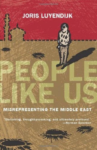 People Like Us: Misrepresenting the Middle East by Joris Luyendijk